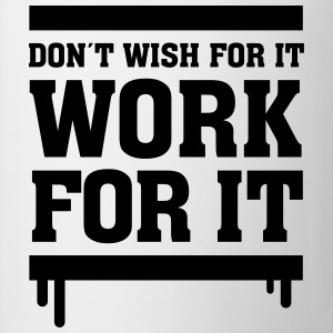Don´t Wish For It - Work For It T-shirts - Mok