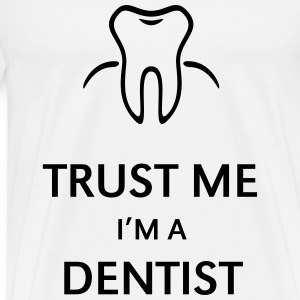 Trust Me I'm A Dentist Tops - Men's Premium T-Shirt