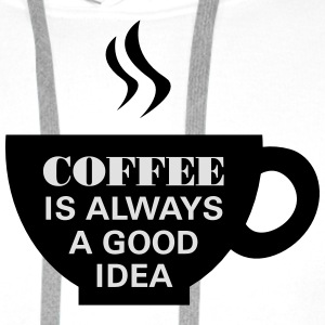 Coffee Is Always A Good Idea T-Shirts - Men's Premium Hoodie