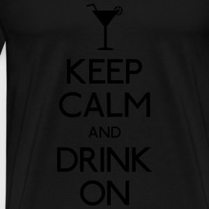 keep calm and drink on mantenere la calma e bere su Top - Maglietta Premium da uomo