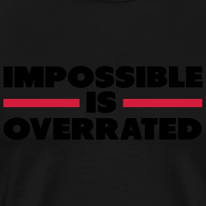 Impossible Is Overrated T-Shirts - Men's Premium T-Shirt