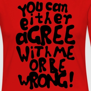 Funny provocative agree or be wrong quotes T-Shirts - Women's Premium Longsleeve Shirt