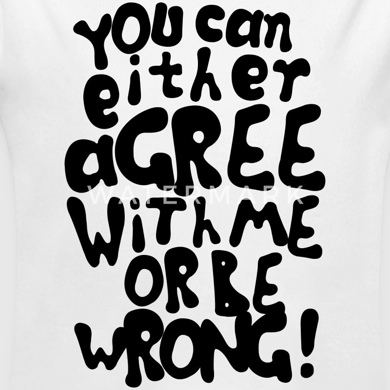Funny provocative agree or be wrong quotes Hoodies - Longlseeve Baby Bodysuit