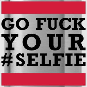 go fuck your selfie Magliette - Borraccia