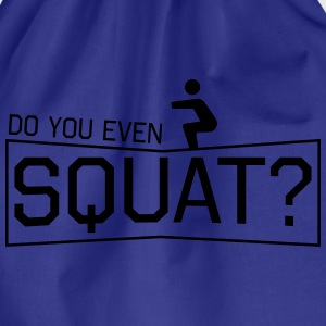 Do You Even Squat? T-Shirts - Drawstring Bag