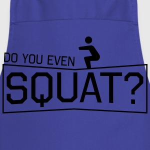Do You Even Squat? T-Shirts - Cooking Apron
