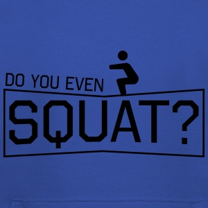 Do You Even Squat? T-Shirts - Kids' Premium Hoodie