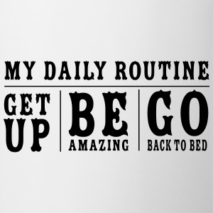 My Daily Routine Get Up Be Amazing Go Back To Bed T-Shirts - Mug