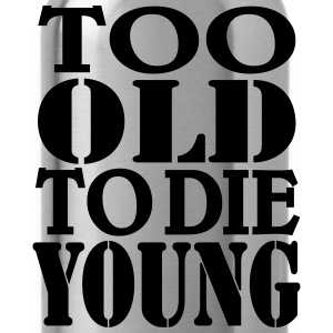 Too old to die young T-Shirts - Trinkflasche