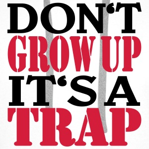Don't grow up, it's a Trap T-shirts - Mannen Premium hoodie