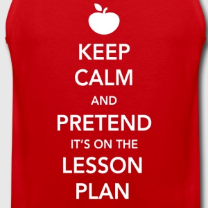 Keep Calm and Pretend It's on the Lesson Plan T-Shirts - Men's Premium Tank Top