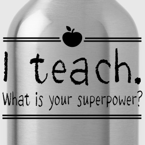 I Teach. What Is Your Superpower? T-Shirts - Water Bottle