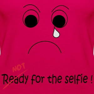 Not Ready for the selfie T-skjorter - Premium singlet for kvinner