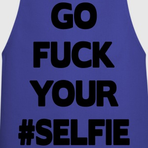 Go Fuck Your #Selfie Tee shirts - Tablier de cuisine