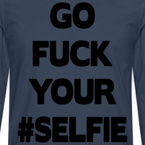 Go Fuck Your #Selfie Tee shirts - T-shirt manches longues Premium Homme