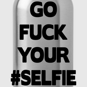 Go Fuck Your #Selfie Magliette - Borraccia