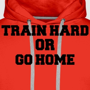 Train hard or go home T-shirts - Premiumluvtröja herr