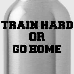 Train hard or go home T-shirts - Vattenflaska