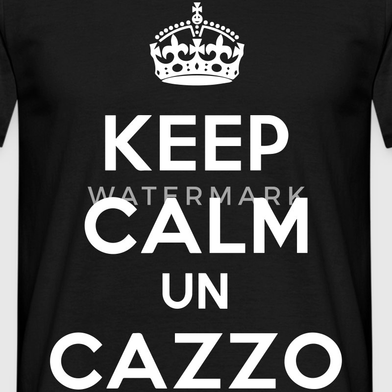 keep calm un cazzo T-Shirts - Men's T-Shirt