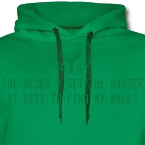 The Older I Get the Harder It Gets to Find Balls T-Shirts - Men's Premium Hoodie