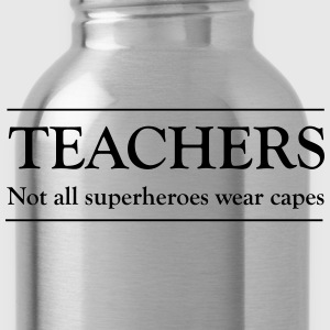 Teachers Not All Superheroes Wear Capes T-Shirts - Water Bottle
