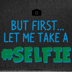 BUT FIRST - LET ME TAKE A #SELFIE - HASHTAG SELFIE T-Shirts - Snapback Cap