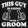 This Guy is going to be a Groom T-Shirts - Men's T-Shirt