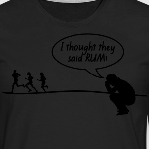 I Thought They Said Rum T-Shirts - Men's Premium Longsleeve Shirt