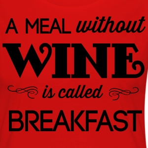 A Meal Without Wine is Called Breakfast T-Shirts - Women's Premium Longsleeve Shirt