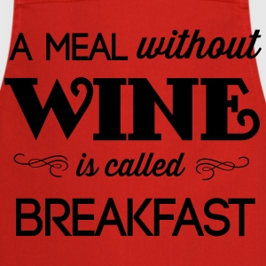 A Meal Without Wine is Called Breakfast T-Shirts - Cooking Apron