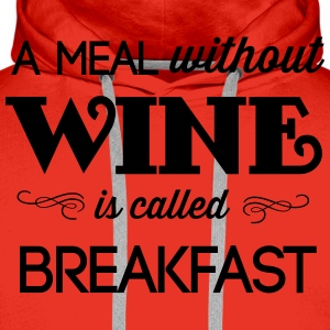 A Meal Without Wine is Called Breakfast T-Shirts - Men's Premium Hoodie