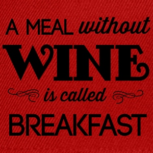 A Meal Without Wine is Called Breakfast T-Shirts - Snapback Cap