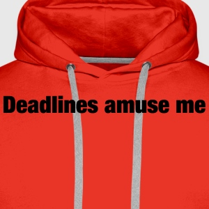 Deadlines amuse me T-Shirts - Men's Premium Hoodie