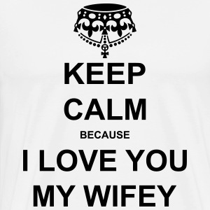 keep calm because i love you my wifey Hoodies & Sweatshirts - Men's Premium T-Shirt