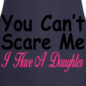 You can't scare me I have daughters T-Shirts - Cooking Apron