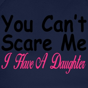 You can't scare me I have daughters T-Shirts - Baseball Cap