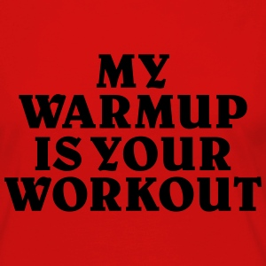 My Warmup is your Workout T-Shirts - Women's Premium Longsleeve Shirt