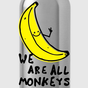 Funny We are all monkeys banana quotes anti racism T-Shirts - Water Bottle