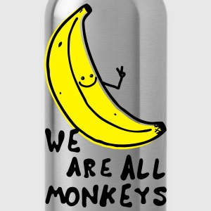 Funny We are all monkeys banana quotes anti racism Shirts - Water Bottle