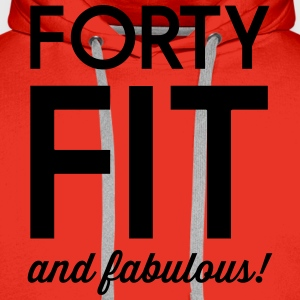 Forty Fit and Fabulous T-Shirts - Men's Premium Hoodie