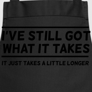 I've Still Got What It Takes... T-Shirts - Cooking Apron
