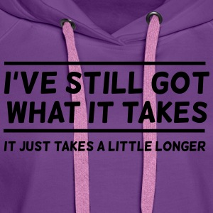 I've Still Got What It Takes... T-Shirts - Women's Premium Hoodie