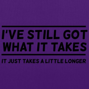 I've Still Got What It Takes... T-Shirts - Tote Bag