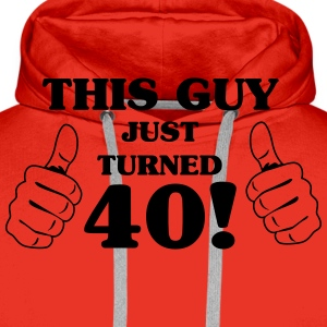 This Guy Just Turned 40 T-Shirts - Men's Premium Hoodie