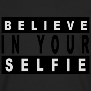 Believe in your selfie T-Shirts - Männer Premium Langarmshirt