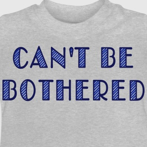 can't be bothered Shirts - Baby T-shirt