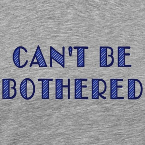 can't be bothered Tops - Männer Premium T-Shirt