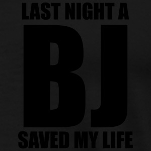 Last night a BJ saved my life - Men's Premium T-Shirt