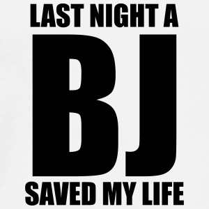 Last night a BJ saved my life Mobil- & surfplattefodral - Premium-T-shirt herr