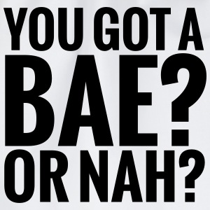 You got a bae? Or nah? T-Shirts - Drawstring Bag